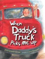 When Daddy's Truck Picks Me Up - Jana Novotny Hunter