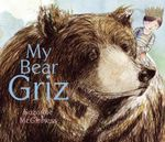 My Bear Griz - Suzanne McGinness
