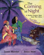 The Coming of Night : A Yoruba Creation Myth from West Africa - James Riordan