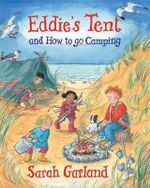 Eddie's Tent : And How to Go Camping - Sarah Garland