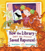 How the Library (Not the Prince) Saved Rapunzel - Wendy Meddour