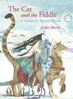 The Cat and the Fiddle : A Treasury of Nursery Rhymes - Jackie Morris