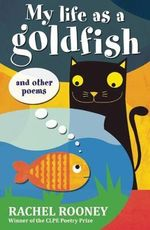 My Life as a Goldfish : And Other Poems - Rachel Rooney