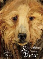 Something About a Bear - Jackie Morris