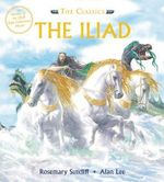 The Iliad : The Classics - Rosemary Sutcliff