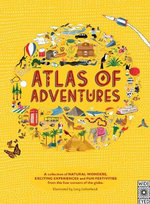 Atlas of Adventures : A Collection of Natural Wonders, Exciting Experiences and Fun Festivities from the Four Corners of the Globe - Lucy Letherland