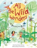 All the Wild Wonders : Poems of Our Earth - Wendy Cooling
