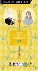 Classics Unfolded: Alice's Adventures in Wonderland : See the World's Greatest Stories Unfold in 16 Scenes: Book 4 - Lewis Carroll