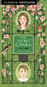 Classics Unfolded: The Secret Garden : See the World's Greatest Stories Unfold in 16 Scenes - Frances Hodgson Burnett