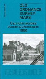 Carrickmacross, Dundalk and Crossmaglen 1900 : Ireland Sheet 70 - Alan Godfrey
