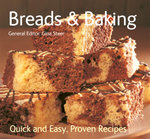 Breads & Baking : Quick & Easy, Proven Recipes