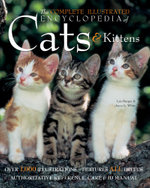 The Complete Illustrated Encyclopedia of Cats and Kittens : Authoritative Reference Care and ID Manual - Lee Harper