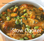 Slow Cooker : Quick & Easy, Proven Recipes