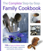 The Complete Step by Step Family Cookbook : The Complete Step-By-Step series