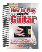 How to Play Electric Guitar : Easy to Read. Easy to Play. Effects, Styles & Technique. - Alan Brown