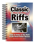 How to Play Classic Riffs : Licks & Solos in the Style of the Great Guitar Heroes - Jake Jackson