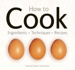 How to Cook : Ingredients, Techniques, Recipes