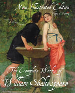 The Complete Works of William Shakespeare : Plays & Poetry - New Illustrated Edition - William Shakespeare