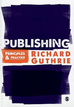 Publishing : Principles and Practice - Richard Guthrie