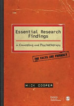 Essential Research Findings in Counselling and Psychotherapy : The Facts are Friendly - Mick Cooper