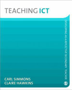 Teaching ICT : Developing as a Reflective Secondary Teacher - Carl Simmons