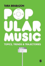 Popular Music : Topics, Trends & Trajectories - Tara Brabazon