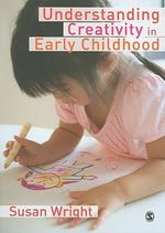 Understanding Creativity in Early Childhood : Meaning-Making and Children's Drawing - Susan Wright