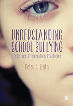 Understanding School Bullying : Its Nature and Prevention Strategies - Peter K. Smith