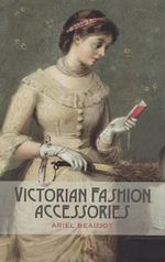 Victorian Fashion Accessories - Ariel Beaujot