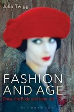 Fashion and Age : Dress, the Body and Later Life - Julia Twigg