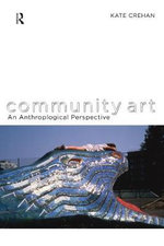 Community Art : An Anthropological Perspective - Kate Crehan