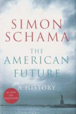 The American Future : A History - Simon Schama