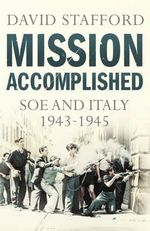 Mission Accomplished : SOE and Italy 1943-1945 - David Stafford