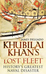 Khubilai Khan's Lost Fleet : History's Greatest Naval Disaster - James Delgado