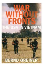 War Without Fronts : The USA in Vietnam - Bernd Greiner