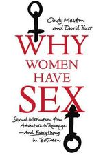Why Women Have Sex : Sexual Motivation from Adventure to Revenge - And Everything in Between - Cindy M. Meston