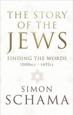 Story of the Jews : Finding the Words (1000 BCE - 1492) - Simon Schama