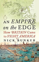 An Empire On The Edge : How Britain Came to Fight America - Nick Bunker