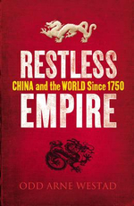 Restless Empire : China and the World Since 1750 - Odd Arne Westad