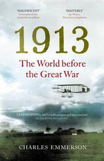 1913: The Last Year : The World Before the Great War - Charles Emmerson
