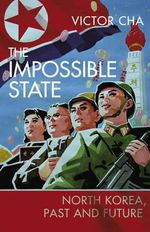 The Impossible State : North Korea, Past and Future - Victor Cha