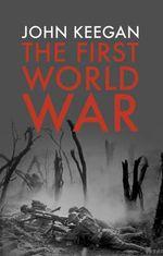 The First World War : Illustrated - John Keegan