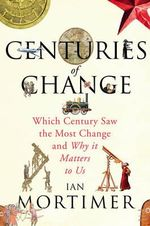 Centuries of Change : Which Century Saw the Most Change? - Ian Mortimer