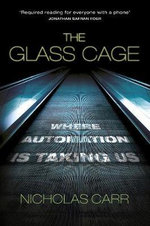 The Glass Cage : Where Automation is Taking Us - Nicholas Carr