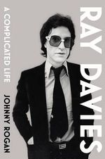 Ray Davies : A Complicated Life - Johnny Rogan