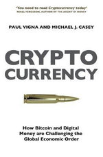 The Cryptocurrency : How Bitcoin and Digital Money are Challenging the Global Economic Order - Paul Vigna