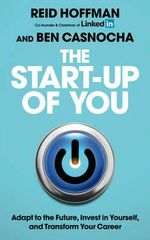 The Start-up of You : Adapt to the Future, Invest in Yourself, and Transform Your Career - Reid Hoffman