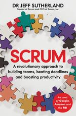 Scrum : A revolutionary approach to building teams, beating deadlines, and boosting productivity - Jeff Sutherland
