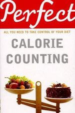 Perfect Calorie Counting : All You Need To Take Control of Your Diet - Kate Santon