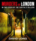 Murders of London : In the Steps of the Capital's Killers - David Long